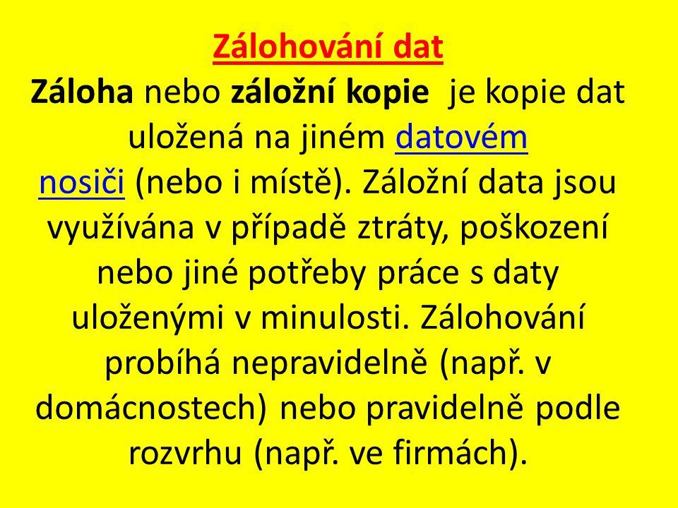 Zálohování dat Záloha nebo záložní kopie je kopie dat uložená na jiném datovém nosiči (nebo i místě).