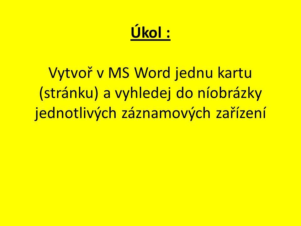 Úkol : Vytvoř v MS Word jednu kartu (stránku) a vyhledej do níobrázky jednotlivých záznamových zařízení