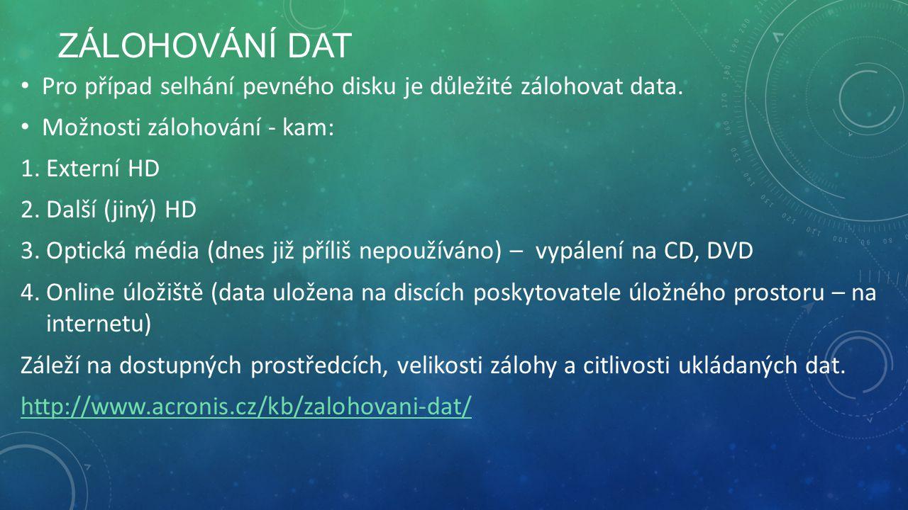 ZÁLOHOVÁNÍ DAT Pro případ selhání pevného disku je důležité zálohovat data.