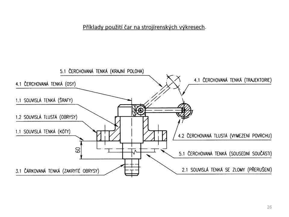 Příklady použití čar na strojírenských výkresech Příklady použití čar na strojírenských výkresech. 26