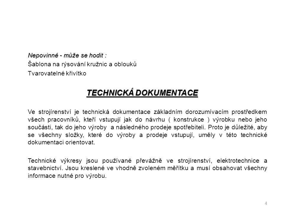 Nepovinné - může se hodit : Šablona na rýsování kružnic a oblouků Tvarovatelné křivítko TECHNICKÁ DOKUMENTACE Ve strojírenství je technická dokumentac