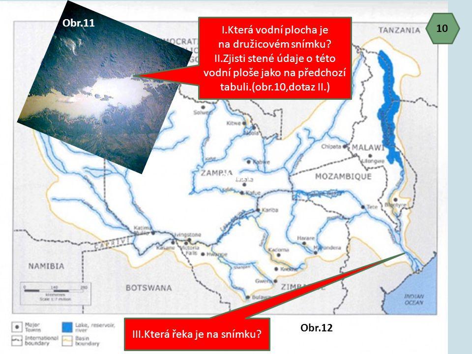 I.Která vodní plocha je na družicovém snímku? II.Zjisti stené údaje o této vodní ploše jako na předchozí tabuli.(obr.10,dotaz II.) III.Která řeka je n