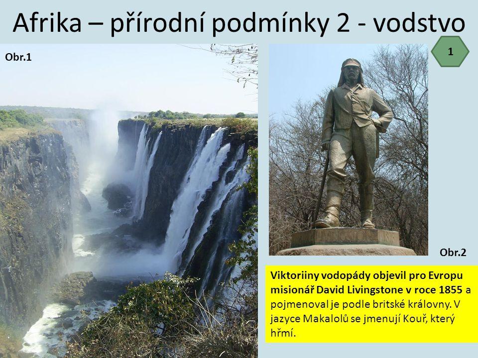 Afrika – přírodní podmínky 2 - vodstvo 1 Obr.1 Viktoriiny vodopády objevil pro Evropu misionář David Livingstone v roce 1855 a pojmenoval je podle bri