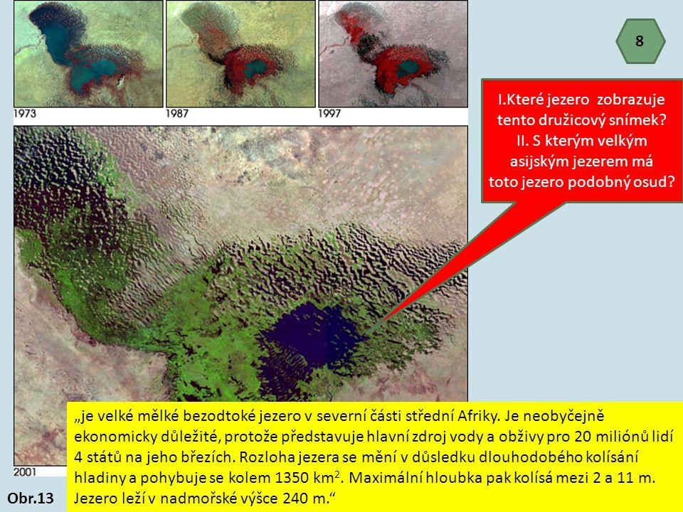 """8 Obr.13 I.Které jezero zobrazuje tento družicový snímek? II. S kterým velkým asijským jezerem má toto jezero podobný osud? """"je velké mělké bezodtoké"""