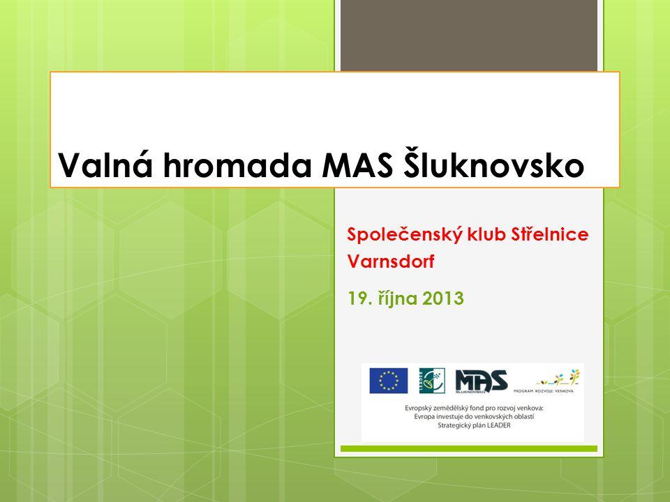 Valná hromada MAS Šluknovsko Společenský klub Střelnice Varnsdorf 19. října 2013