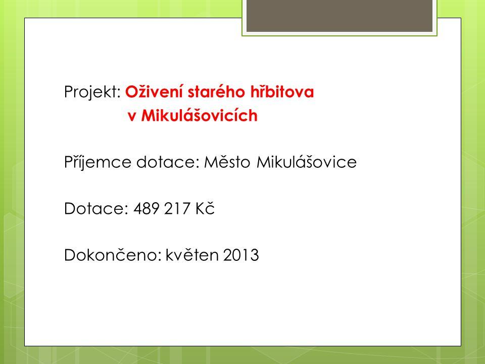 Projekt: Oživení starého hřbitova v Mikulášovicích Příjemce dotace: Město Mikulášovice Dotace: 489 217 Kč Dokončeno: květen 2013