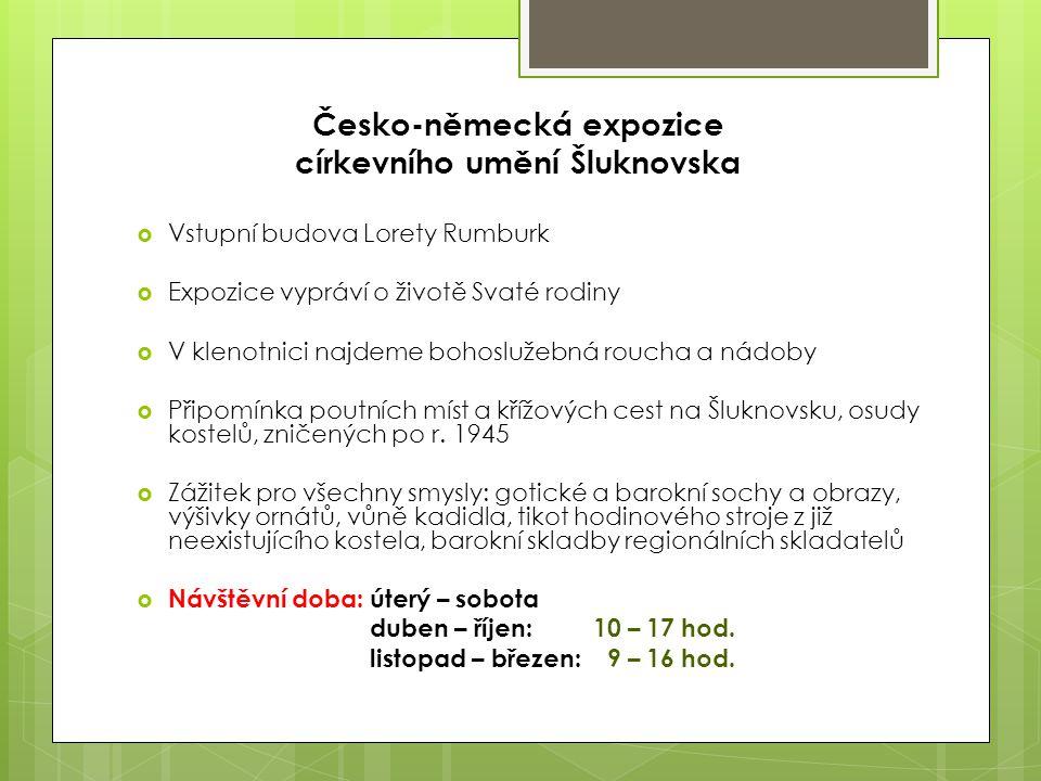 Česko-německá expozice církevního umění Šluknovska  Vstupní budova Lorety Rumburk  Expozice vypráví o životě Svaté rodiny  V klenotnici najdeme boh