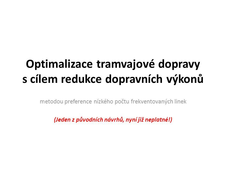 Optimalizace tramvajové dopravy s cílem redukce dopravních výkonů metodou preference nízkého počtu frekventovaných linek (Jeden z původních návrhů, nyní již neplatné!)