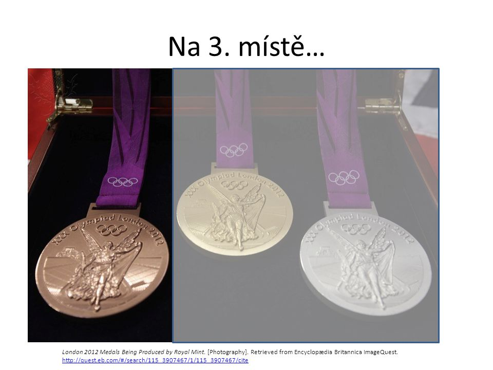 Na 3. místě… London 2012 Medals Being Produced by Royal Mint. [Photography]. Retrieved from Encyclopædia Britannica ImageQuest. http://quest.eb.com/#/