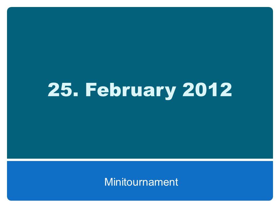 25. February 2012 Minitournament
