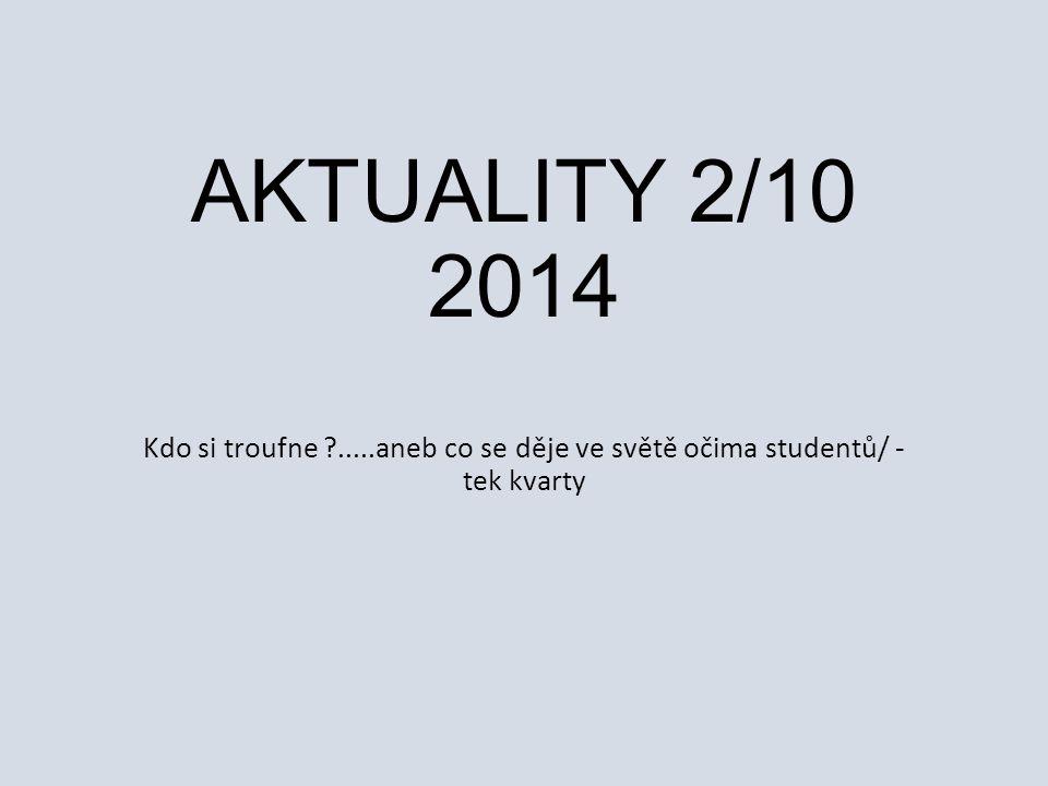 AKTUALITY 2/10 2014 Kdo si troufne ?.....aneb co se děje ve světě očima studentů/ - tek kvarty