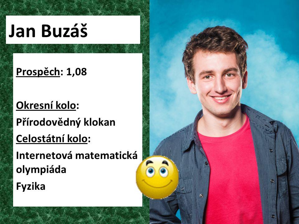 Jan Buzáš Prospěch: 1,08 Okresní kolo: Přírodovědný klokan Celostátní kolo: Internetová matematická olympiáda Fyzika