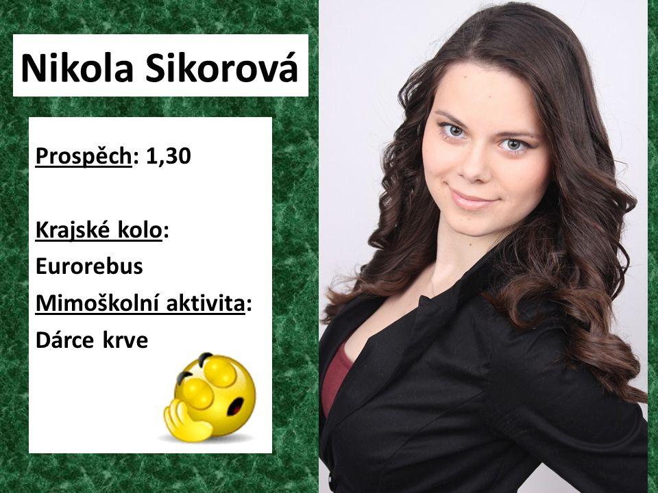 Nikola Sikorová Prospěch: 1,30 Krajské kolo: Eurorebus Mimoškolní aktivita: Dárce krve