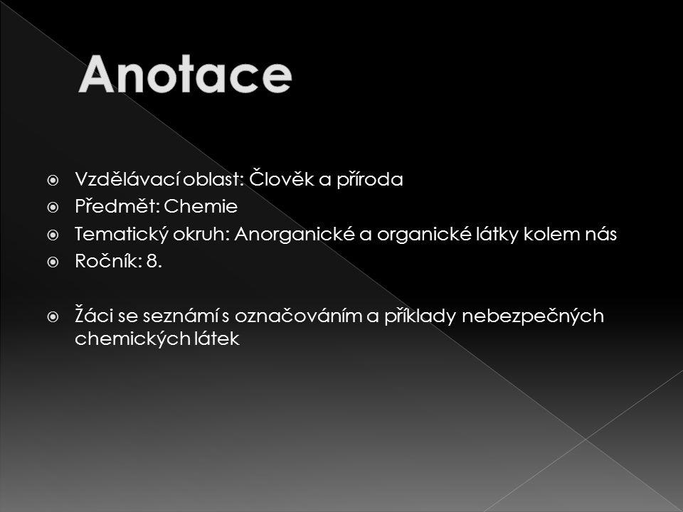  Vzdělávací oblast: Člověk a příroda  Předmět: Chemie  Tematický okruh: Anorganické a organické látky kolem nás  Ročník: 8.