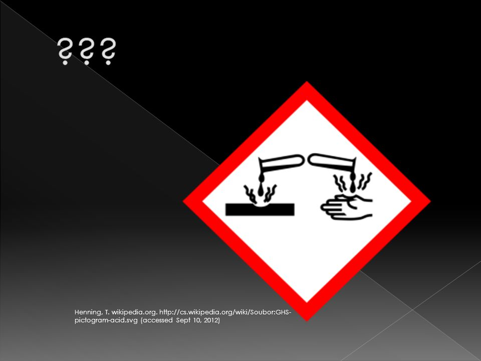 Henning, T. wikipedia.org. http://cs.wikipedia.org/wiki/Soubor:GHS- pictogram-acid.svg (accessed Sept 10, 2012)