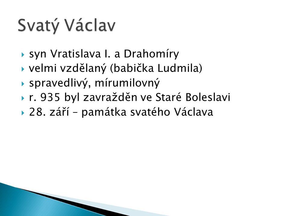  syn Vratislava I. a Drahomíry  velmi vzdělaný (babička Ludmila)  spravedlivý, mírumilovný  r. 935 byl zavražděn ve Staré Boleslavi  28. září – p