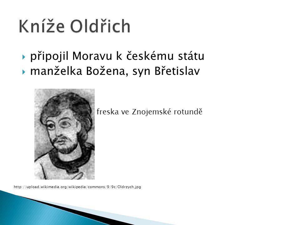  připojil Moravu k českému státu  manželka Božena, syn Břetislav http://upload.wikimedia.org/wikipedia/commons/9/9c/Oldrzych.jpg freska ve Znojemské