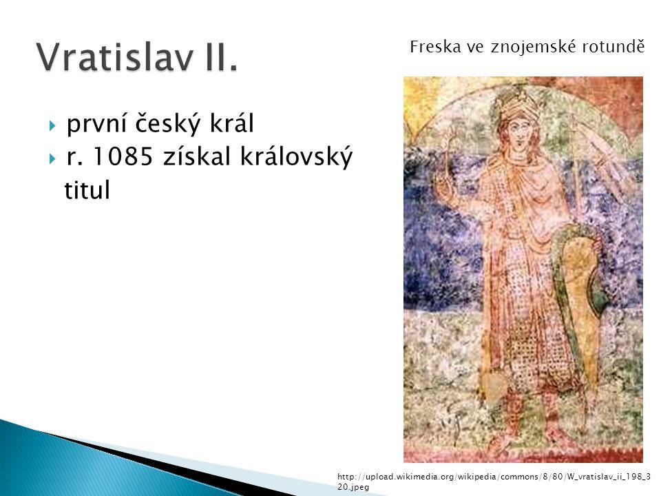  první český král  r. 1085 získal královský titul http://upload.wikimedia.org/wikipedia/commons/8/80/W_vratislav_ii_198_3 20.jpeg Freska ve znojemsk