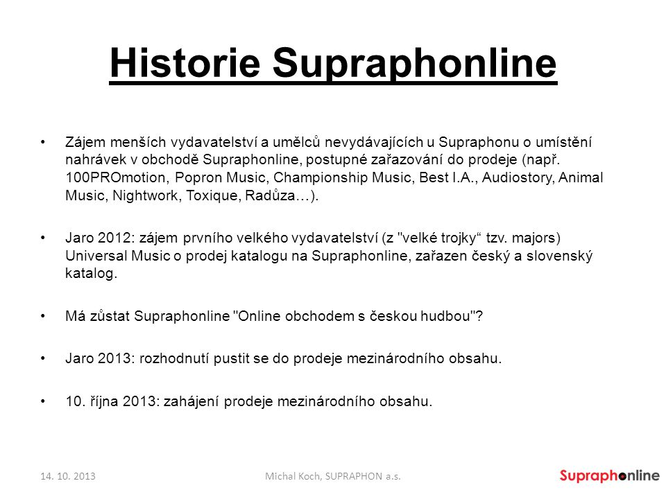 Historie Supraphonline Zájem menších vydavatelství a umělců nevydávajících u Supraphonu o umístění nahrávek v obchodě Supraphonline, postupné zařazová