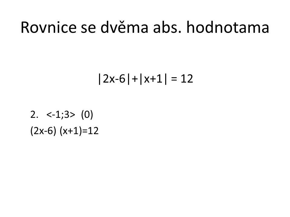 Rovnice se dvěma abs. hodnotama |2x-6|+|x+1| = 12 2. (0) (2x-6) (x+1)=12