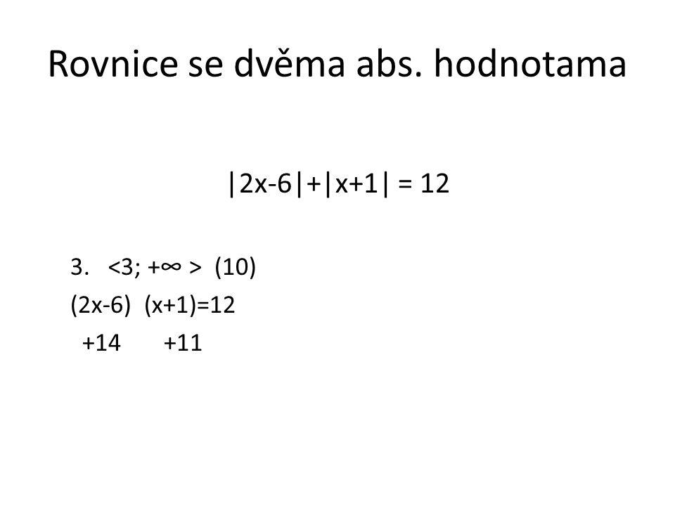 Rovnice se dvěma abs. hodnotama |2x-6|+|x+1| = 12 3. (10) (2x-6) (x+1)=12 +14 +11