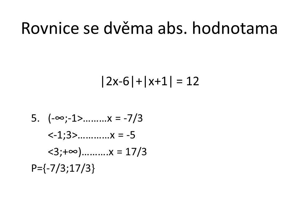 Rovnice se dvěma abs. hodnotama |2x-6|+|x+1| = 12 5.(-∞;-1>………x = -7/3 …………x = -5 <3;+∞)……….x = 17/3 P={-7/3;17/3}
