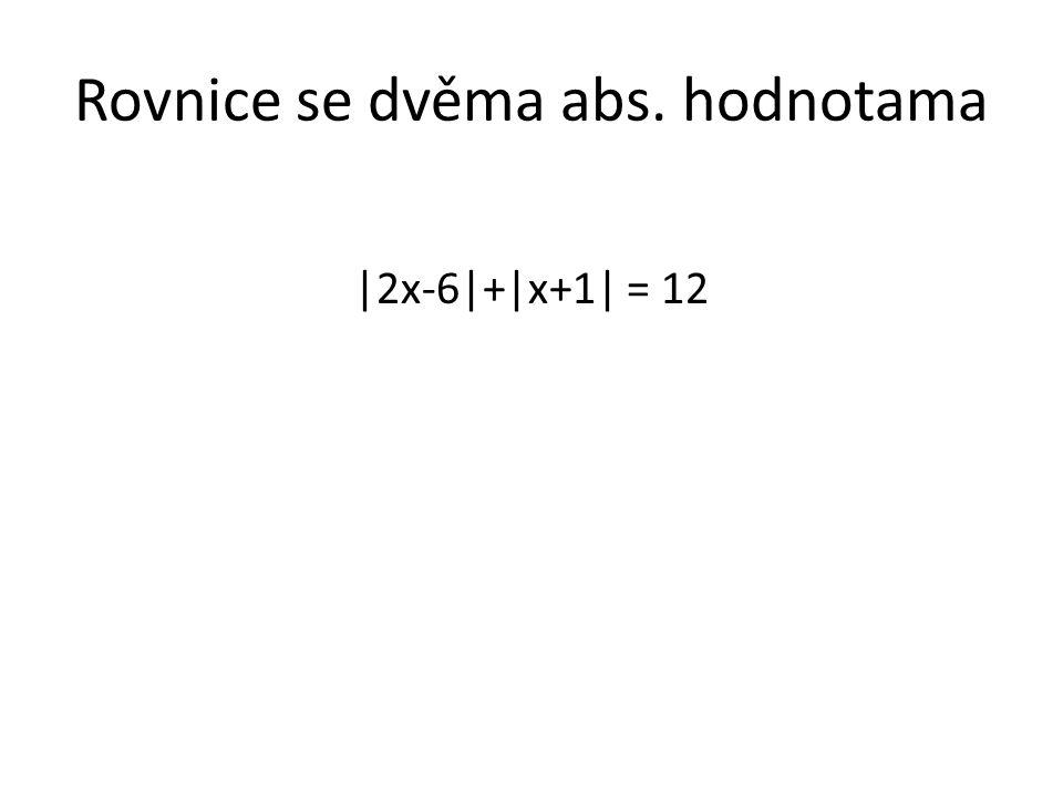 Rovnice se dvěma abs. hodnotama |2x-6|+|x+1| = 12