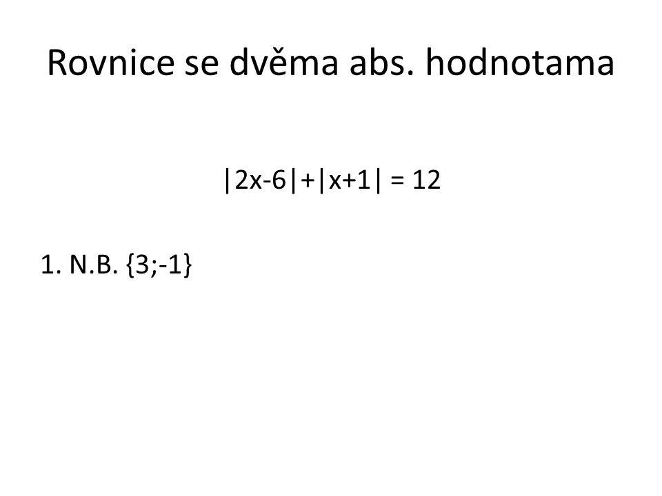 Rovnice se dvěma abs. hodnotama |2x-6|+|x+1| = 12 1. N.B. {3;-1}