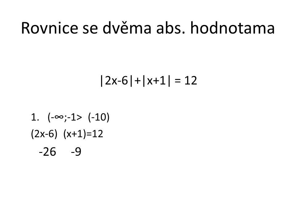 Rovnice se dvěma abs. hodnotama |2x-6|+|x+1| = 12 1.(-∞;-1> (-10) (2x-6) (x+1)=12 -26 -9