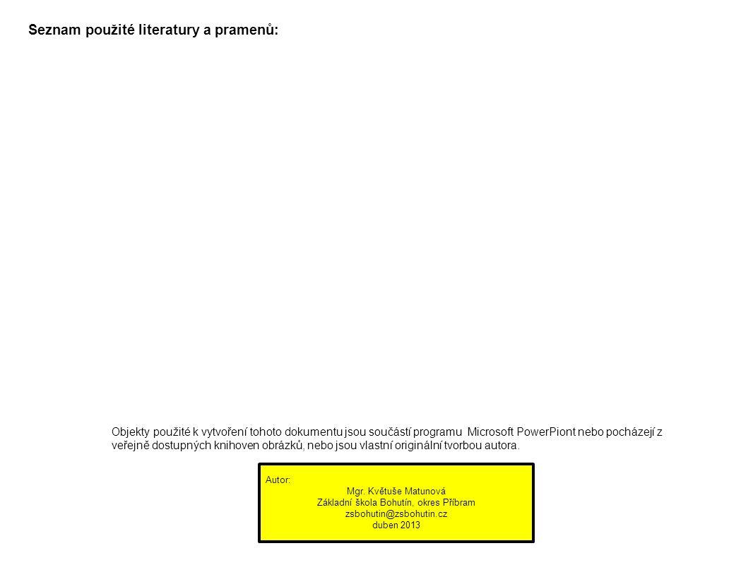 Seznam použité literatury a pramenů: Objekty použité k vytvoření tohoto dokumentu jsou součástí programu Microsoft PowerPiont nebo pocházejí z veřejně dostupných knihoven obrázků, nebo jsou vlastní originální tvorbou autora.