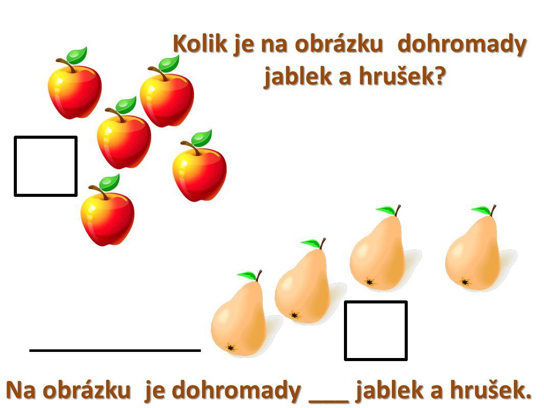 Kolik je na obrázku dohromady jablek a hrušek Na obrázku je dohromady ___ jablek a hrušek.