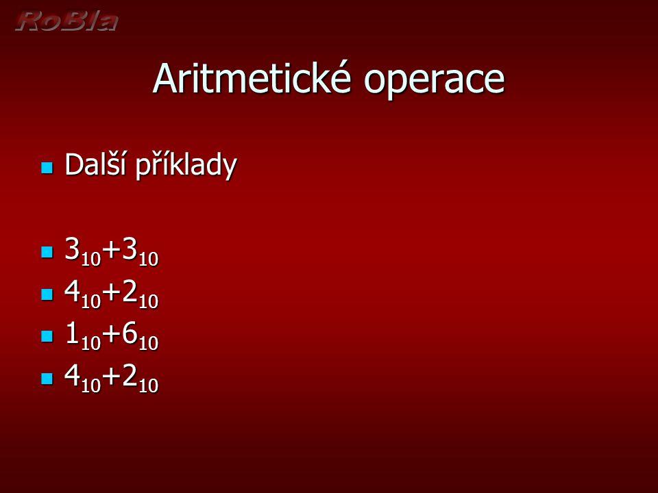 Aritmetické operace Další příklady Další příklady 3 10 +3 10 3 10 +3 10 4 10 +2 10 4 10 +2 10 1 10 +6 10 1 10 +6 10 4 10 +2 10 4 10 +2 10