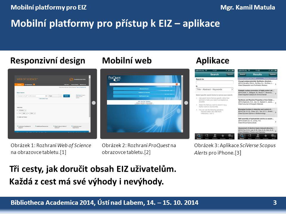 Bibliotheca Academica 2014, Ústí nad Labem, 14. – 15. 10. 2014 3 Mobilní platformy pro EIZMgr. Kamil Matula Mobilní platformy pro přístup k EIZ – apli