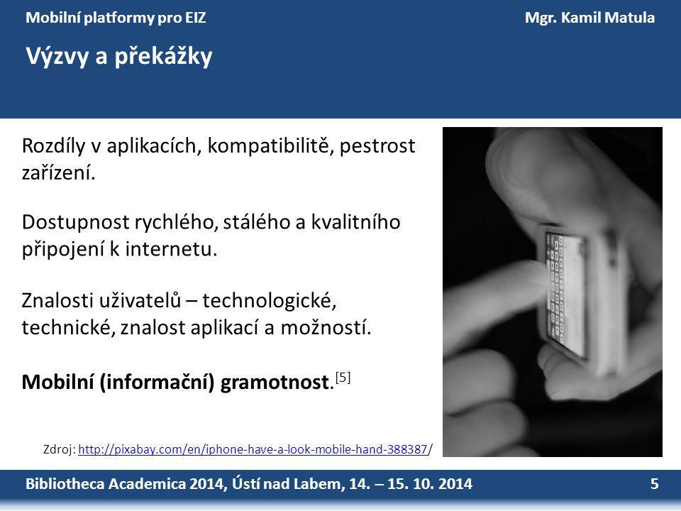 Bibliotheca Academica 2014, Ústí nad Labem, 14. – 15. 10. 2014 5 Mobilní platformy pro EIZMgr. Kamil Matula Výzvy a překážky Zdroj: http://pixabay.com