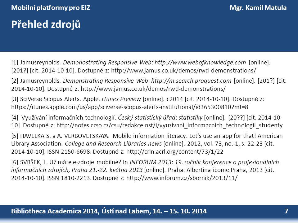 Bibliotheca Academica 2014, Ústí nad Labem, 14. – 15. 10. 2014 7 Mobilní platformy pro EIZMgr. Kamil Matula Přehled zdrojů [1] Jamusreynolds. Demonost