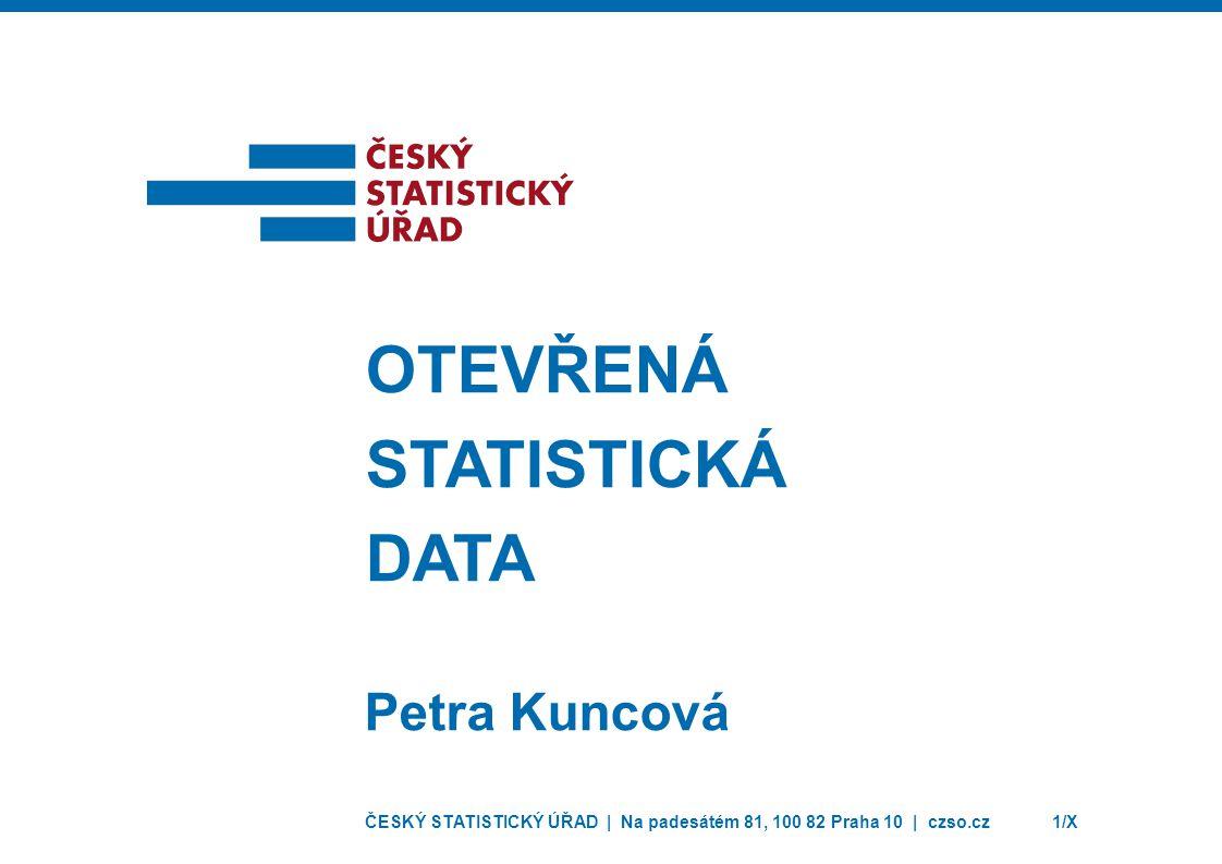 ČESKÝ STATISTICKÝ ÚŘAD | Na padesátém 81, 100 82 Praha 10 | czso.cz1/X Petra Kuncová OTEVŘENÁ STATISTICKÁ DATA