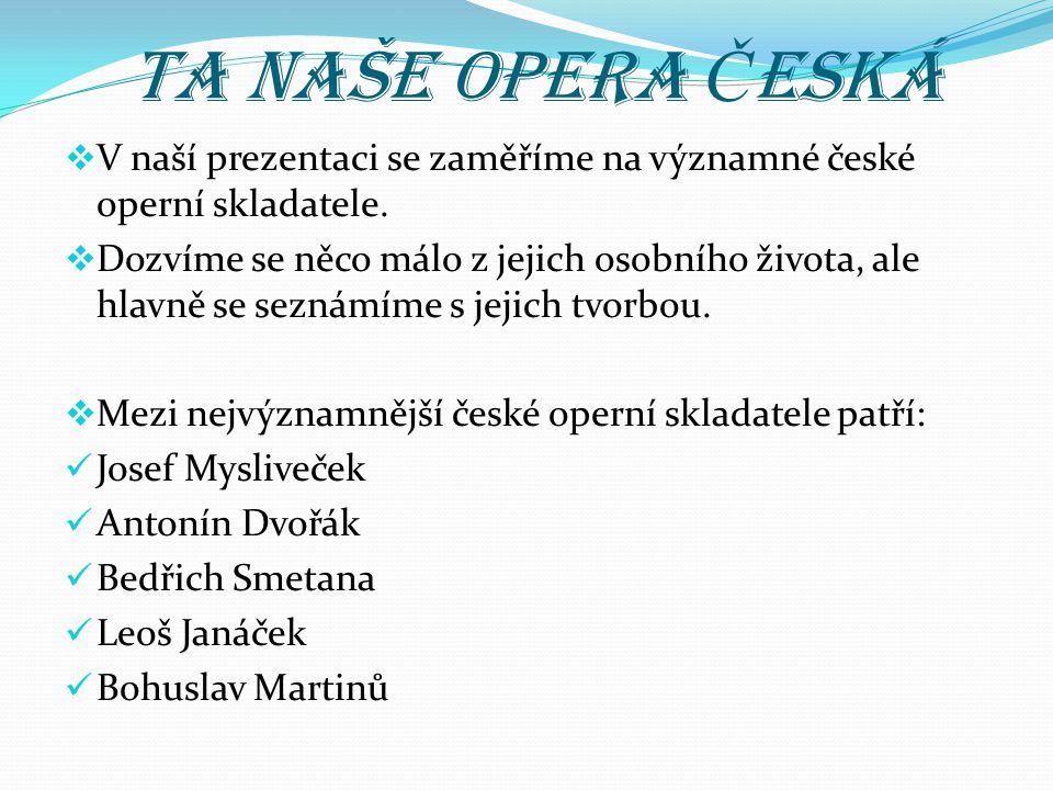 Ta naše opera Č eská  V naší prezentaci se zaměříme na významné české operní skladatele.