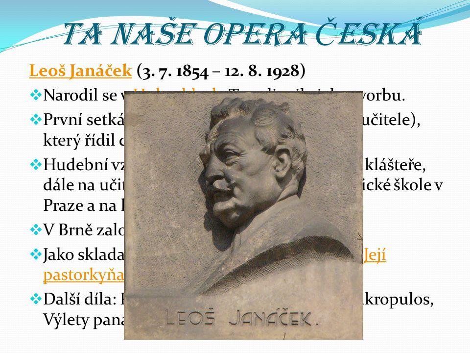 Ta naše opera Č eská Leoš JanáčekLeoš Janáček (3.7.