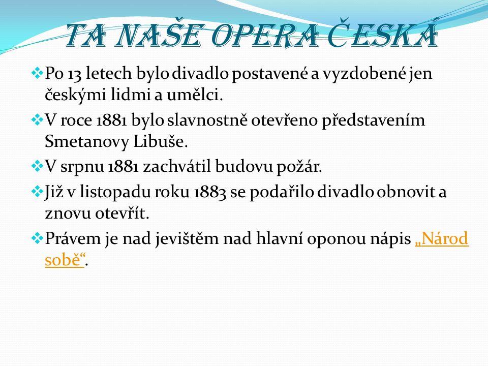 Ta naše opera Č eská  Po 13 letech bylo divadlo postavené a vyzdobené jen českými lidmi a umělci.