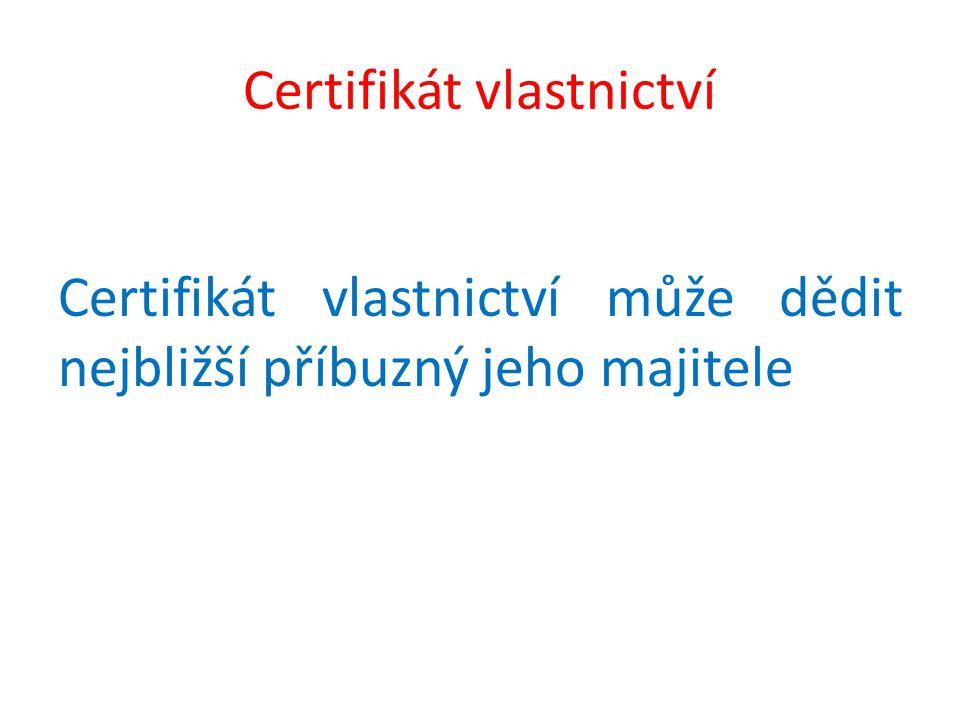 Certifikát vlastnictví Certifikát vlastnictví může dědit nejbližší příbuzný jeho majitele