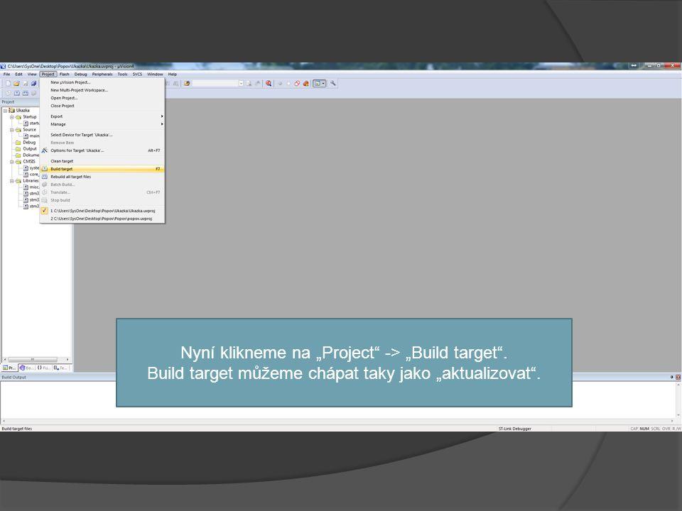 """Nyní klikneme na """"Project -> """"Build target . Build target můžeme chápat taky jako """"aktualizovat ."""