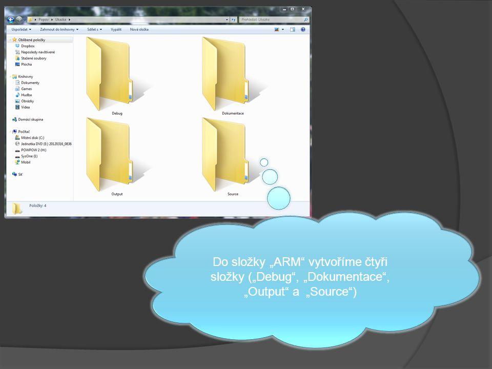"""Do složky """"ARM vytvoříme čtyři složky (""""Debug , """"Dokumentace , """"Output a """"Source )"""