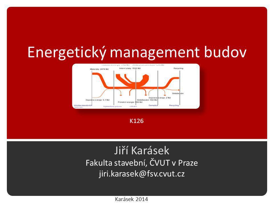 Karásek 2014 Energetický management budov Jiří Karásek Fakulta stavební, ČVUT v Praze jiri.karasek@fsv.cvut.cz K126