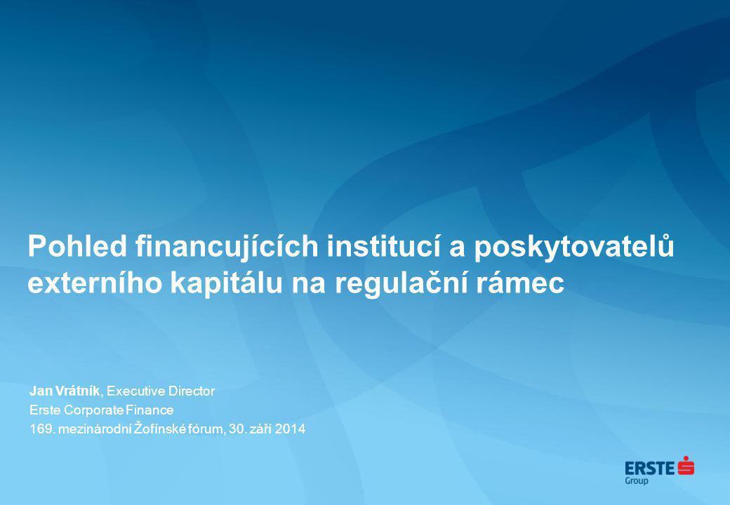 Pohled financujících institucí a poskytovatelů externího kapitálu na regulační rámec Jan Vrátník, Executive Director Erste Corporate Finance 169. mezi