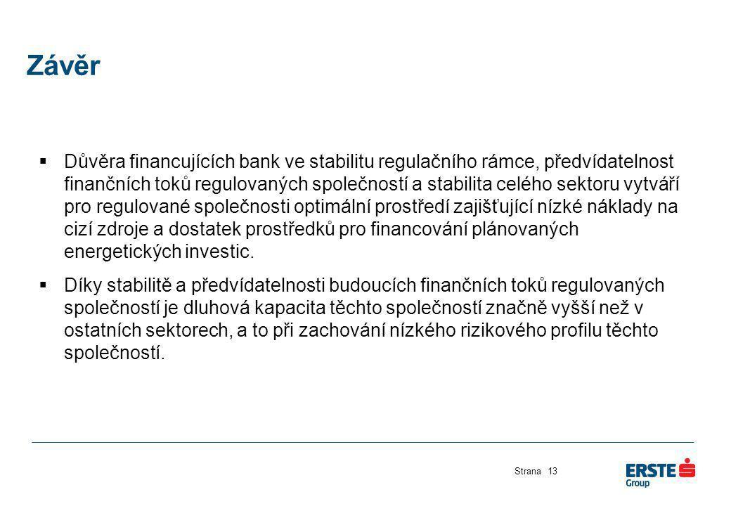 Závěr Strana13  Důvěra financujících bank ve stabilitu regulačního rámce, předvídatelnost finančních toků regulovaných společností a stabilita celého