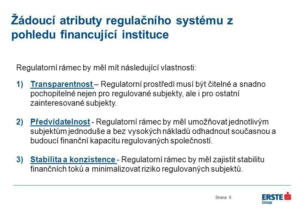 Žádoucí atributy regulačního systému z pohledu financující instituce Strana6 Regulatorní rámec by měl mít následující vlastnosti: 1)Transparentnost –