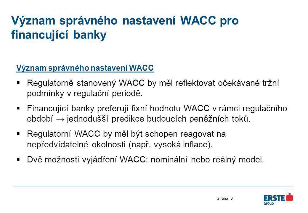 Význam správného nastavení WACC pro financující banky Strana8 Význam správného nastavení WACC  Regulatorně stanovený WACC by měl reflektovat očekávan