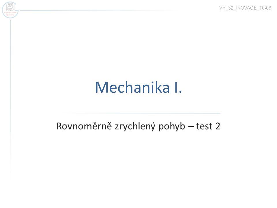 Mechanika I. Rovnoměrně zrychlený pohyb – test 2 VY_32_INOVACE_10-08