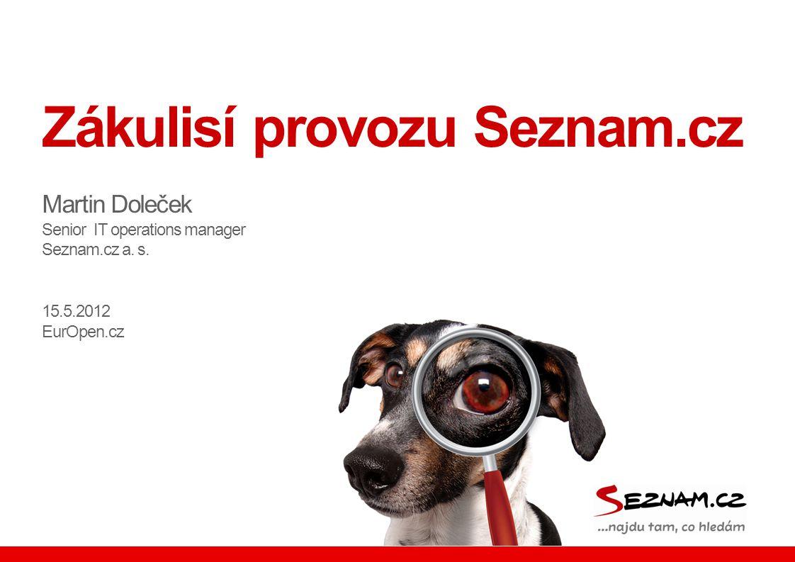 Zákulisí provozu Seznam.cz Martin Doleček Senior IT operations manager Seznam.cz a.