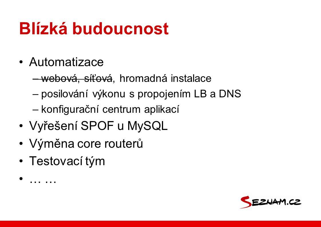 Blízká budoucnost Automatizace –webová, síťová, hromadná instalace –posilování výkonu s propojením LB a DNS –konfigurační centrum aplikací Vyřešení SP